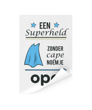 Vaderdag - Een superheld zonder cape noem je opa Poster