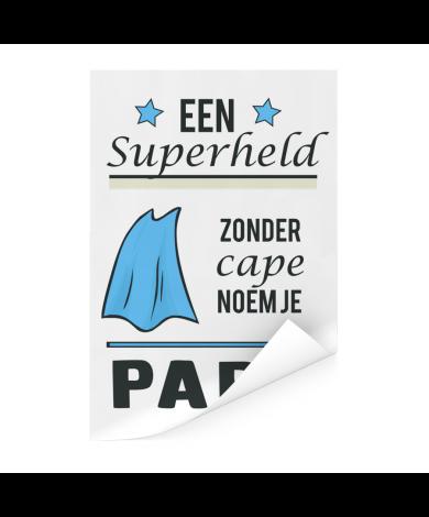 Vaderdag - Een superheld zonder cape noem je papa Poster